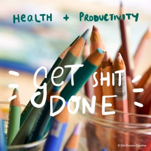 GET SHIT DONE, HEALTH AND PRODUCTIVITY, Erin Duncan Creative